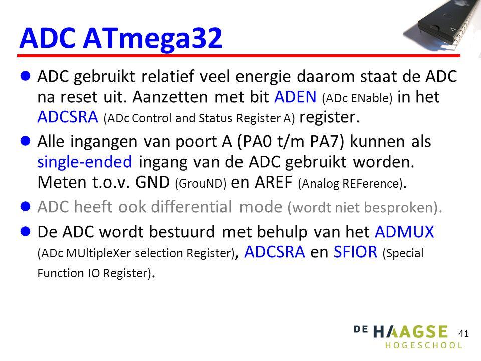 41 ADC ATmega32 ADC gebruikt relatief veel energie daarom staat de ADC na reset uit. Aanzetten met bit ADEN (ADc ENable) in het ADCSRA (ADc Control an