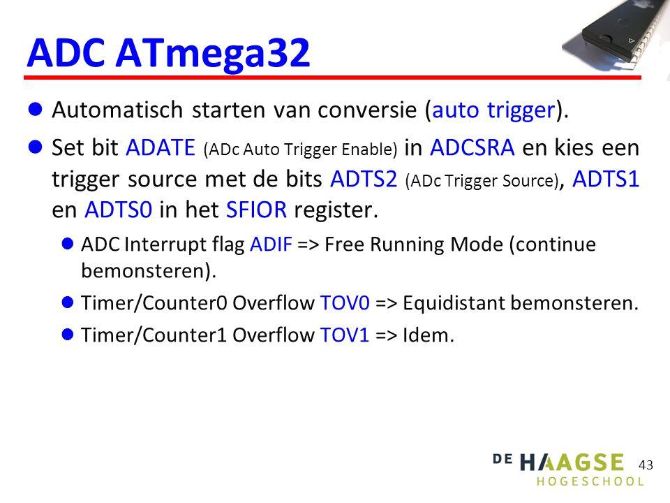 43 ADC ATmega32 Automatisch starten van conversie (auto trigger). Set bit ADATE (ADc Auto Trigger Enable) in ADCSRA en kies een trigger source met de