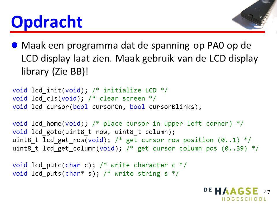 47 Opdracht Maak een programma dat de spanning op PA0 op de LCD display laat zien. Maak gebruik van de LCD display library (Zie BB)! void lcd_init(voi