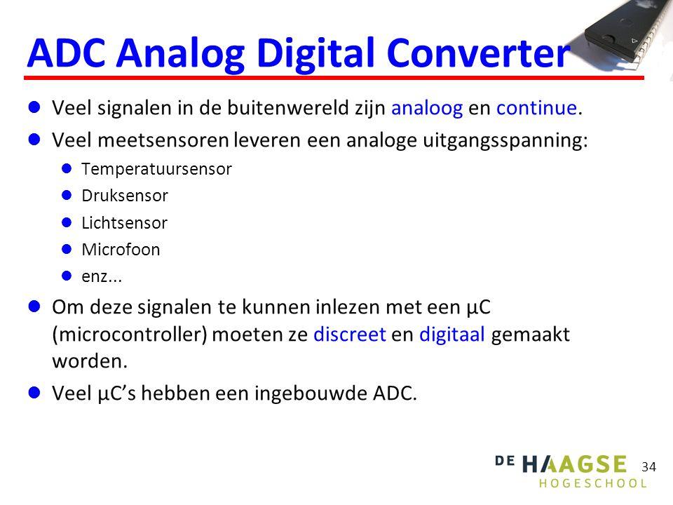 34 ADC Analog Digital Converter Veel signalen in de buitenwereld zijn analoog en continue. Veel meetsensoren leveren een analoge uitgangsspanning: Tem