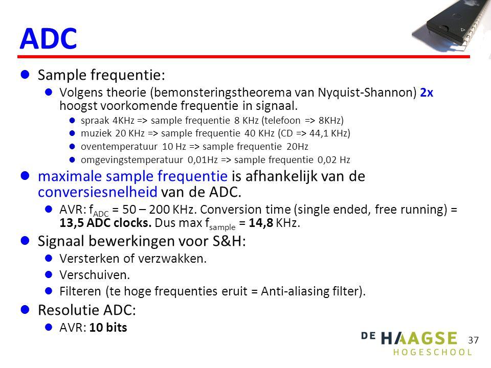 37 ADC Sample frequentie: Volgens theorie (bemonsteringstheorema van Nyquist-Shannon) 2x hoogst voorkomende frequentie in signaal. spraak 4KHz => samp