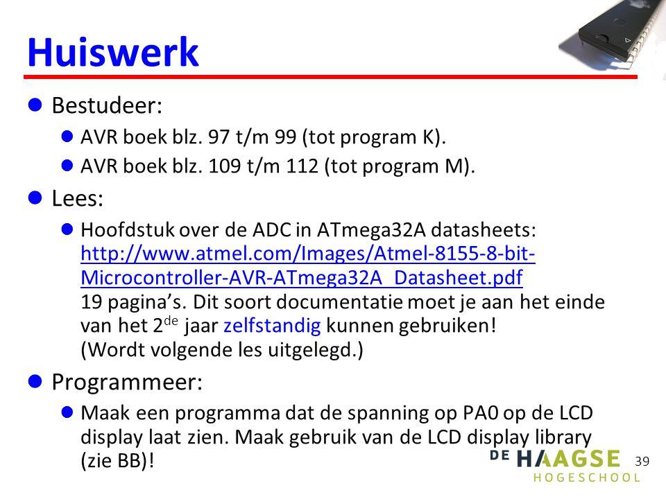39 Huiswerk Bestudeer: AVR boek blz. 97 t/m 99 (tot program K). AVR boek blz. 109 t/m 112 (tot program M). Lees: Hoofdstuk over de ADC in ATmega32A da