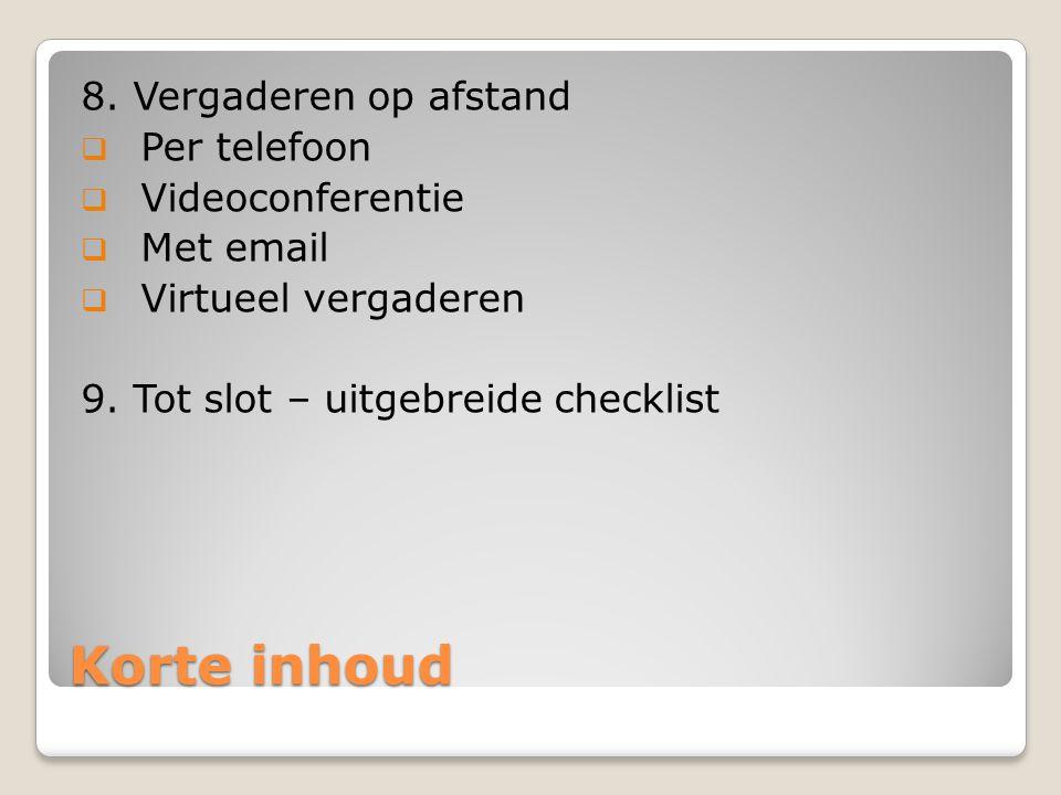 Korte inhoud 8. Vergaderen op afstand  Per telefoon  Videoconferentie  Met email  Virtueel vergaderen 9. Tot slot – uitgebreide checklist