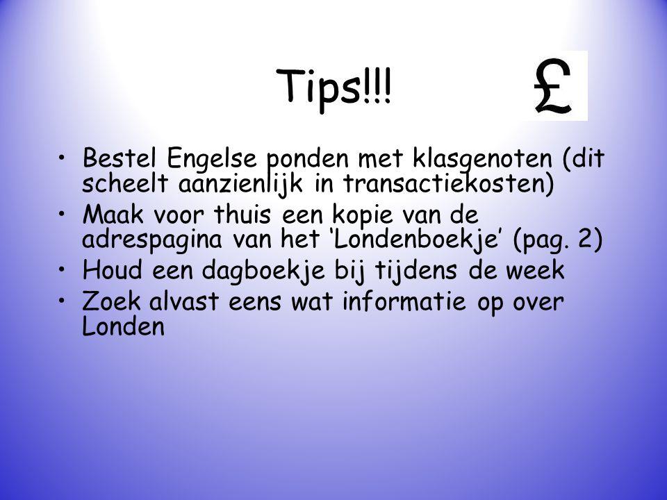 Tips!!! Bestel Engelse ponden met klasgenoten (dit scheelt aanzienlijk in transactiekosten) Maak voor thuis een kopie van de adrespagina van het 'Lond