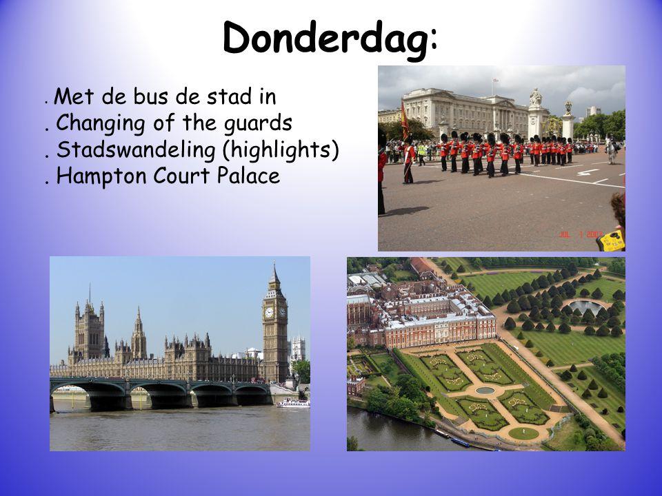 Donderdag:. Met de bus de stad in. Changing of the guards. Stadswandeling (highlights). Hampton Court Palace