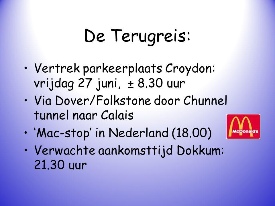 De Terugreis: Vertrek parkeerplaats Croydon: vrijdag 27 juni, ± 8.30 uur Via Dover/Folkstone door Chunnel tunnel naar Calais 'Mac-stop' in Nederland (