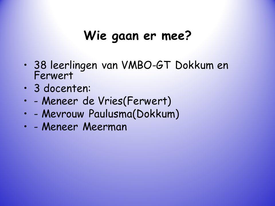 Wie gaan er mee? 38 leerlingen van VMBO-GT Dokkum en Ferwert 3 docenten: - Meneer de Vries(Ferwert) - Mevrouw Paulusma(Dokkum) - Meneer Meerman