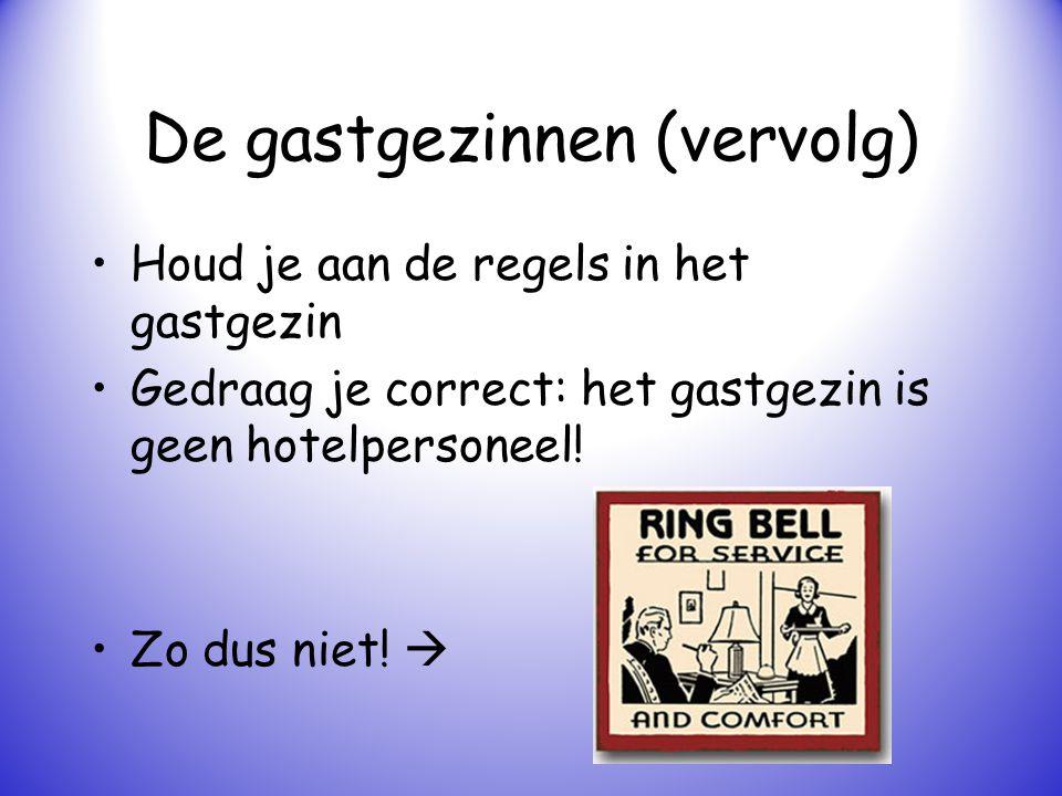 De gastgezinnen (vervolg) Houd je aan de regels in het gastgezin Gedraag je correct: het gastgezin is geen hotelpersoneel! Zo dus niet! 