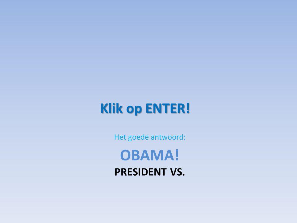 OBAMA! PRESIDENT VS. Het goede antwoord: Klik op ENTER!