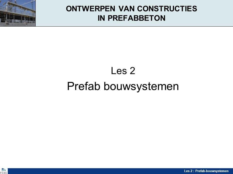 Les 2 : Prefab-bouwsystemen Toepassingen prefabsystemen Commerciële gebouwen Geprefabriceerd skeletsysteem met grote vloer- en dakoverspanningen