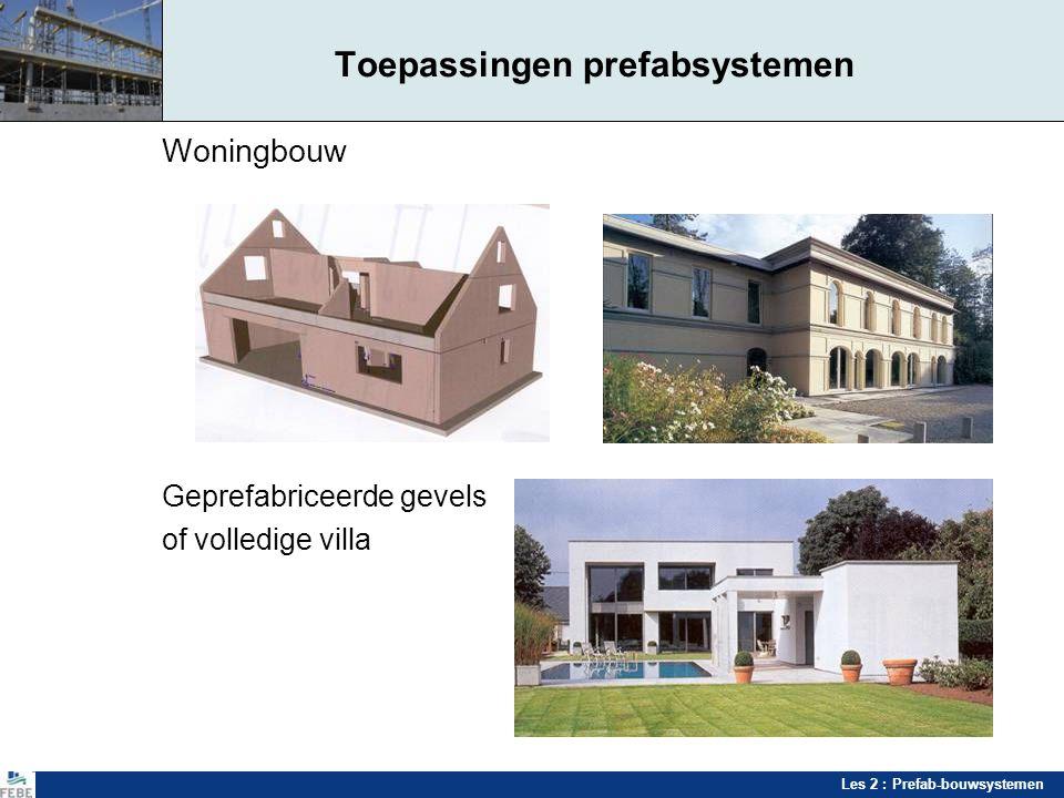 Les 2 : Prefab-bouwsystemen Toepassingen prefabsystemen Woningbouw Geprefabriceerde gevels of volledige villa
