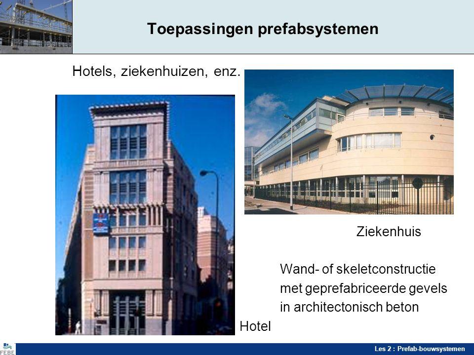 Les 2 : Prefab-bouwsystemen Toepassingen prefabsystemen Hotels, ziekenhuizen, enz. Ziekenhuis Wand- of skeletconstructie met geprefabriceerde gevels i