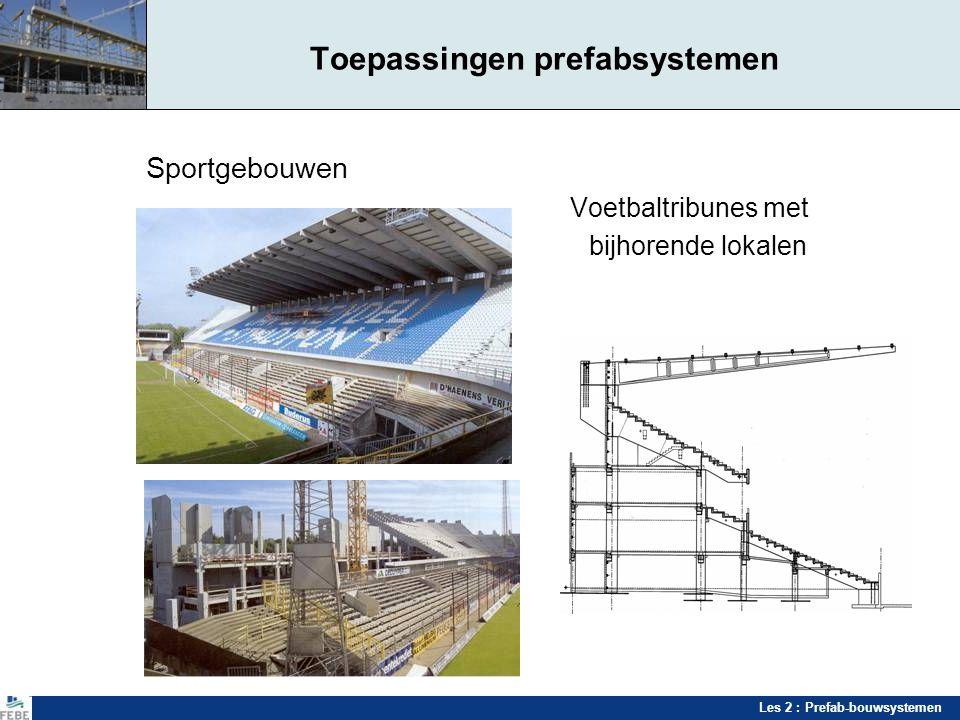 Les 2 : Prefab-bouwsystemen Toepassingen prefabsystemen Sportgebouwen Voetbaltribunes met bijhorende lokalen