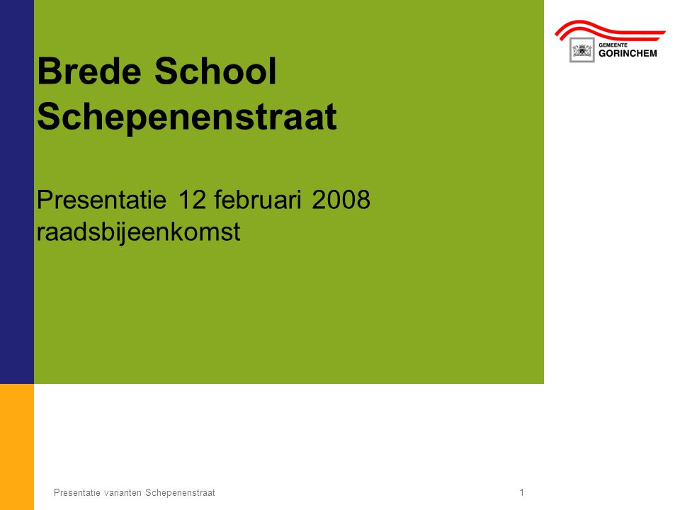 Presentatie varianten Schepenenstraat1 Brede School Schepenenstraat Presentatie 12 februari 2008 raadsbijeenkomst