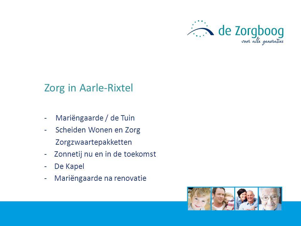Zorg in Aarle-Rixtel -Mariëngaarde / de Tuin -Scheiden Wonen en Zorg Zorgzwaartepakketten - Zonnetij nu en in de toekomst - De Kapel - Mariëngaarde na