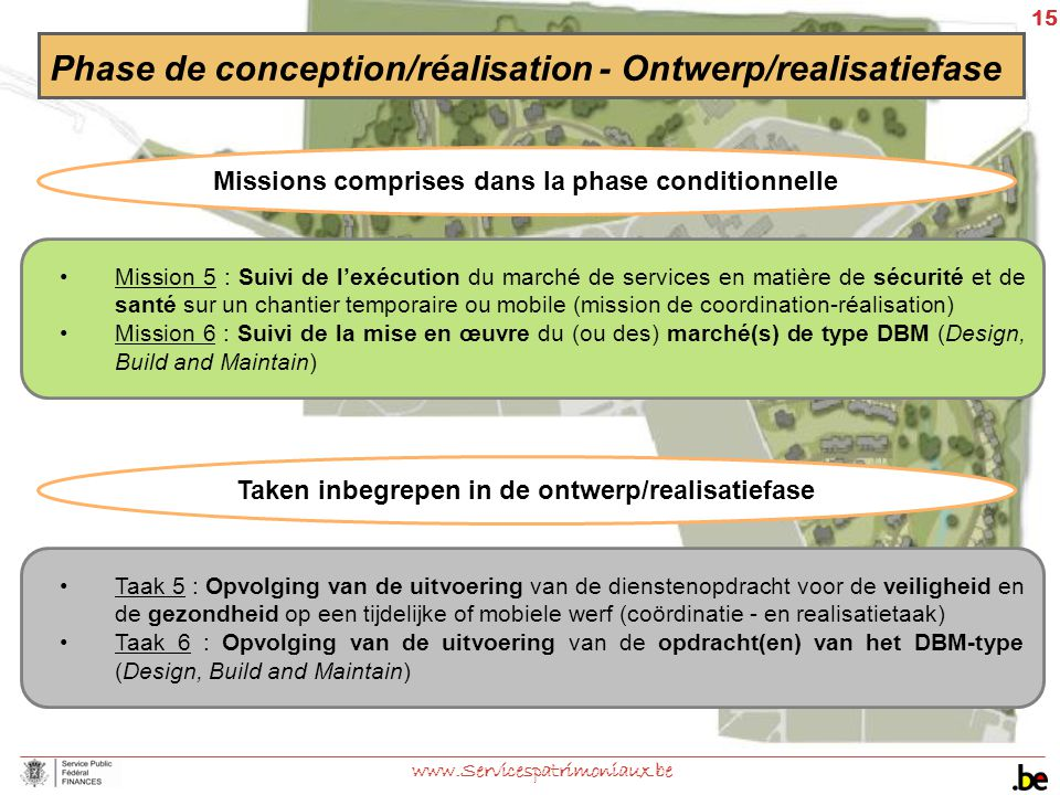 15 www.Servicespatrimoniaux.be Phase de conception/réalisation - Ontwerp/realisatiefase Missions comprises dans la phase conditionnelle Mission 5 : Su