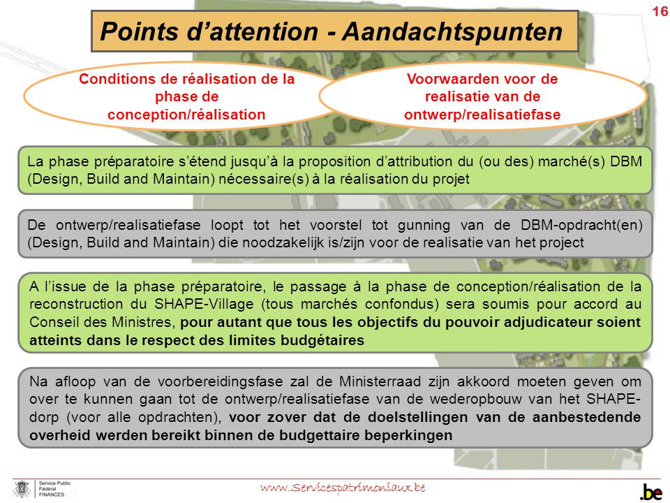 16 www.Servicespatrimoniaux.be Conditions de réalisation de la phase de conception/réalisation La phase préparatoire s'étend jusqu'à la proposition d'