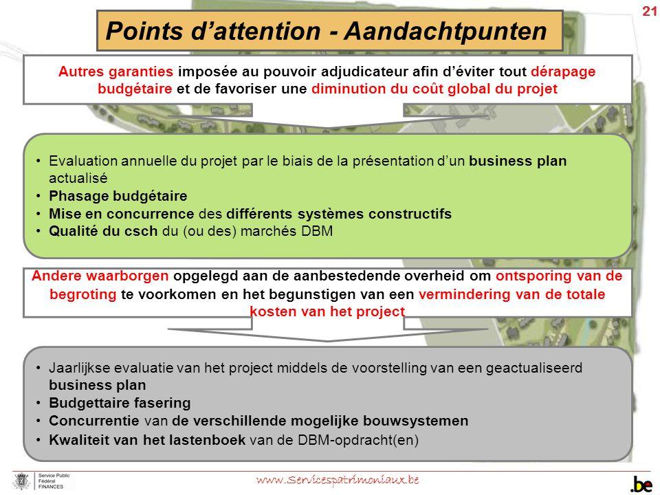 21 www.Servicespatrimoniaux.be Points d'attention - Aandachtpunten Autres garanties imposée au pouvoir adjudicateur afin d'éviter tout dérapage budgét