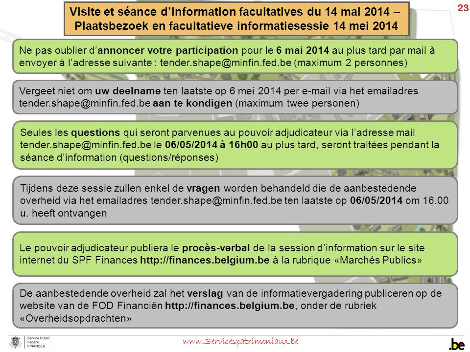 23 www.Servicespatrimoniaux.be Visite et séance d'information facultatives du 14 mai 2014 – Plaatsbezoek en facultatieve informatiesessie 14 mei 2014