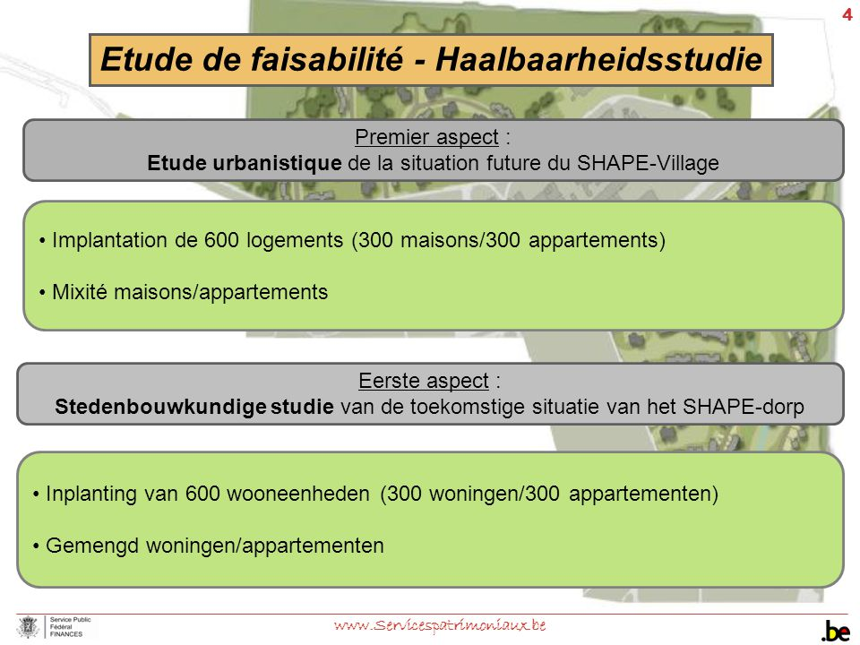 4 www.Servicespatrimoniaux.be Implantation de 600 logements (300 maisons/300 appartements) Mixité maisons/appartements Premier aspect : Etude urbanist