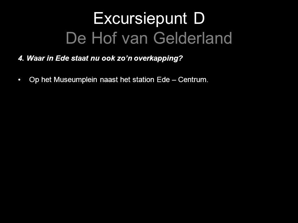 Excursiepunt D De Hof van Gelderland 4. Waar in Ede staat nu ook zo'n overkapping.