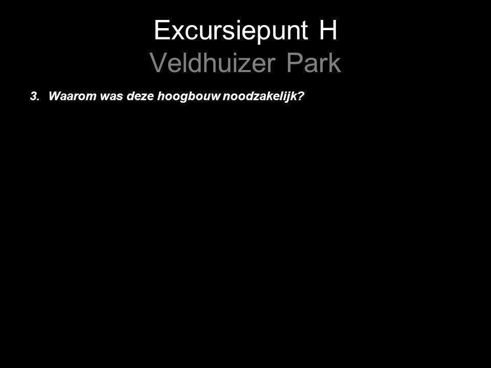 Excursiepunt H Veldhuizer Park 3. Waarom was deze hoogbouw noodzakelijk