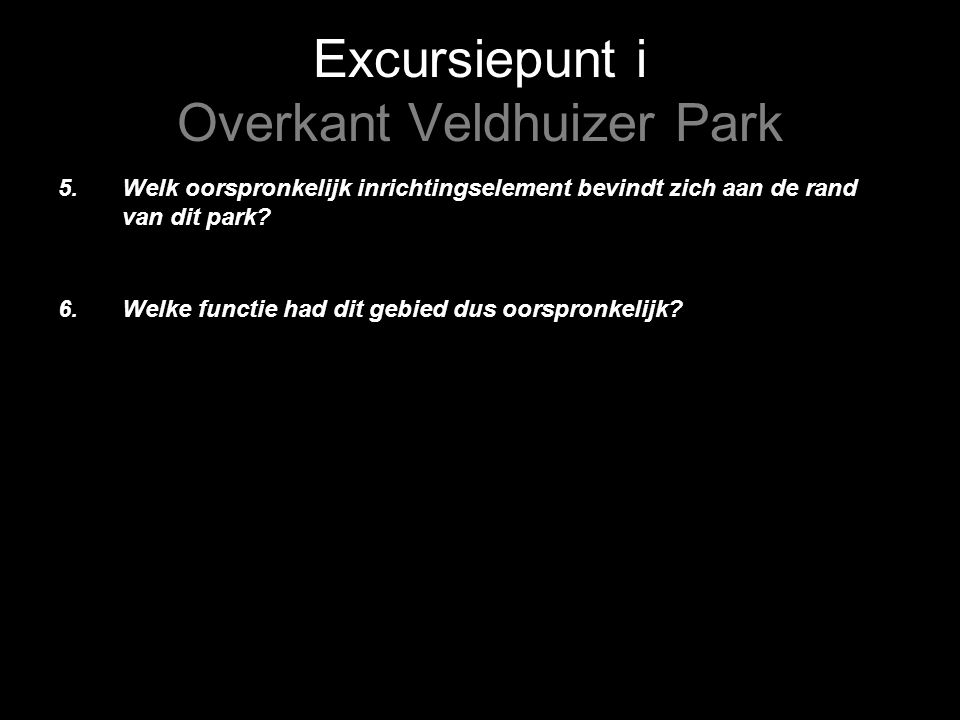 Excursiepunt i Overkant Veldhuizer Park 5.Welk oorspronkelijk inrichtingselement bevindt zich aan de rand van dit park.