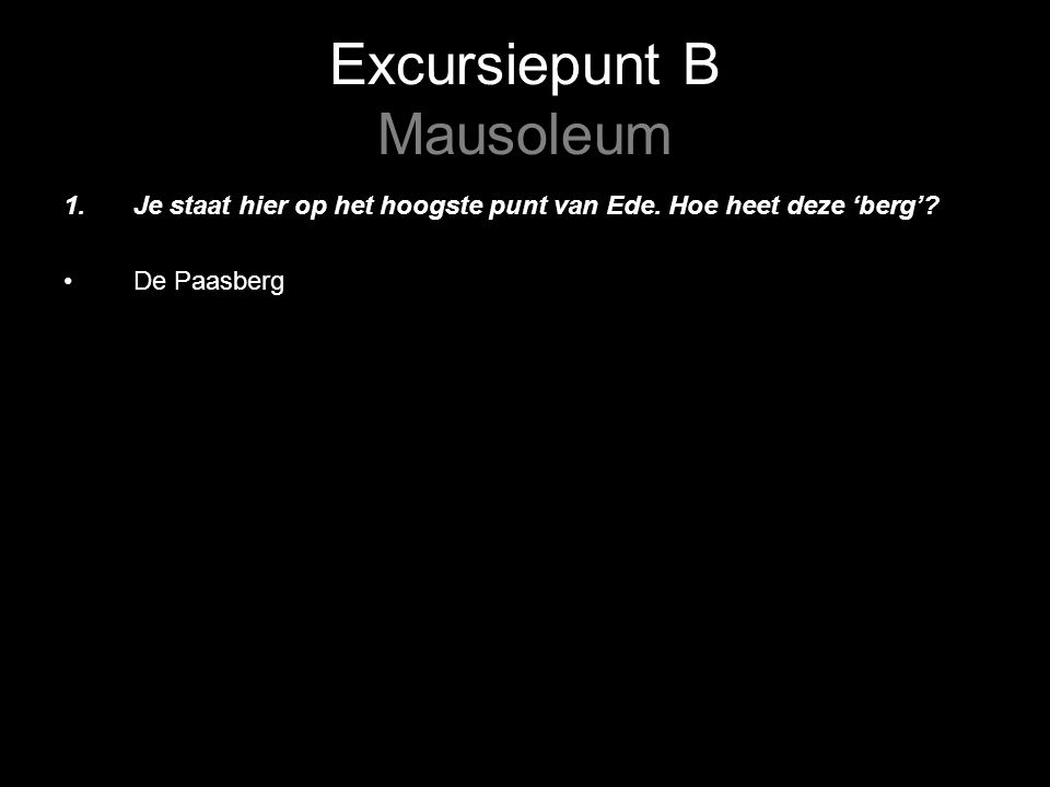 Excursiepunt B Mausoleum 1.Je staat hier op het hoogste punt van Ede.