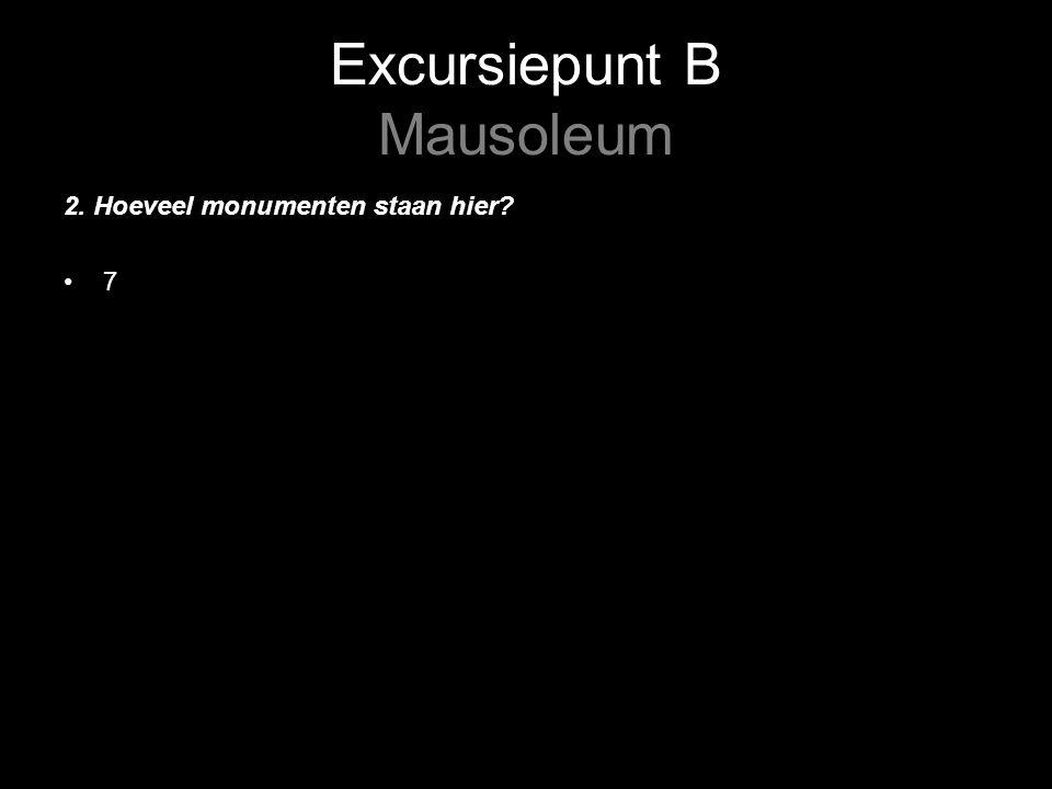 Excursiepunt B Mausoleum 2. Hoeveel monumenten staan hier 7