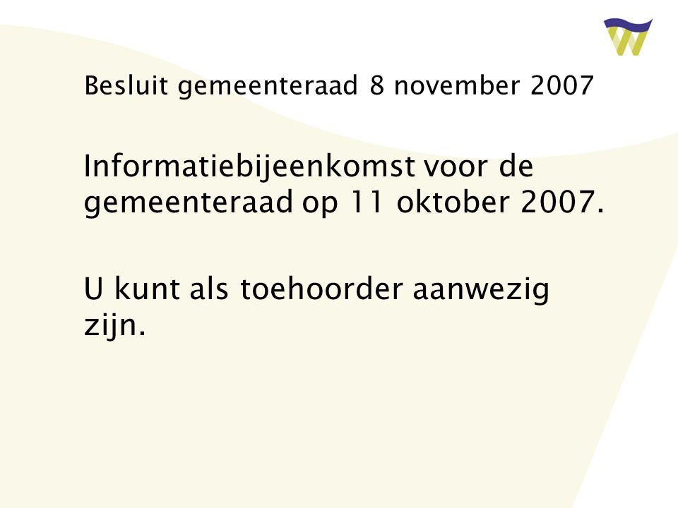 Besluit gemeenteraad 8 november 2007 Informatiebijeenkomst voor de gemeenteraad op 11 oktober 2007. U kunt als toehoorder aanwezig zijn.