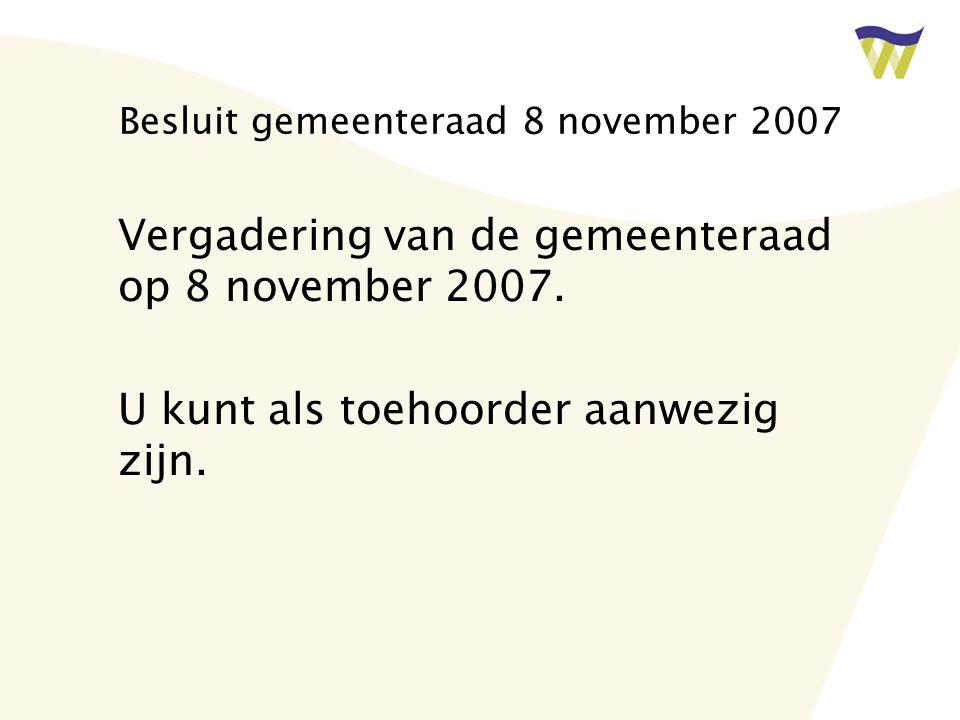 Besluit gemeenteraad 8 november 2007 Vergadering van de gemeenteraad op 8 november 2007. U kunt als toehoorder aanwezig zijn.