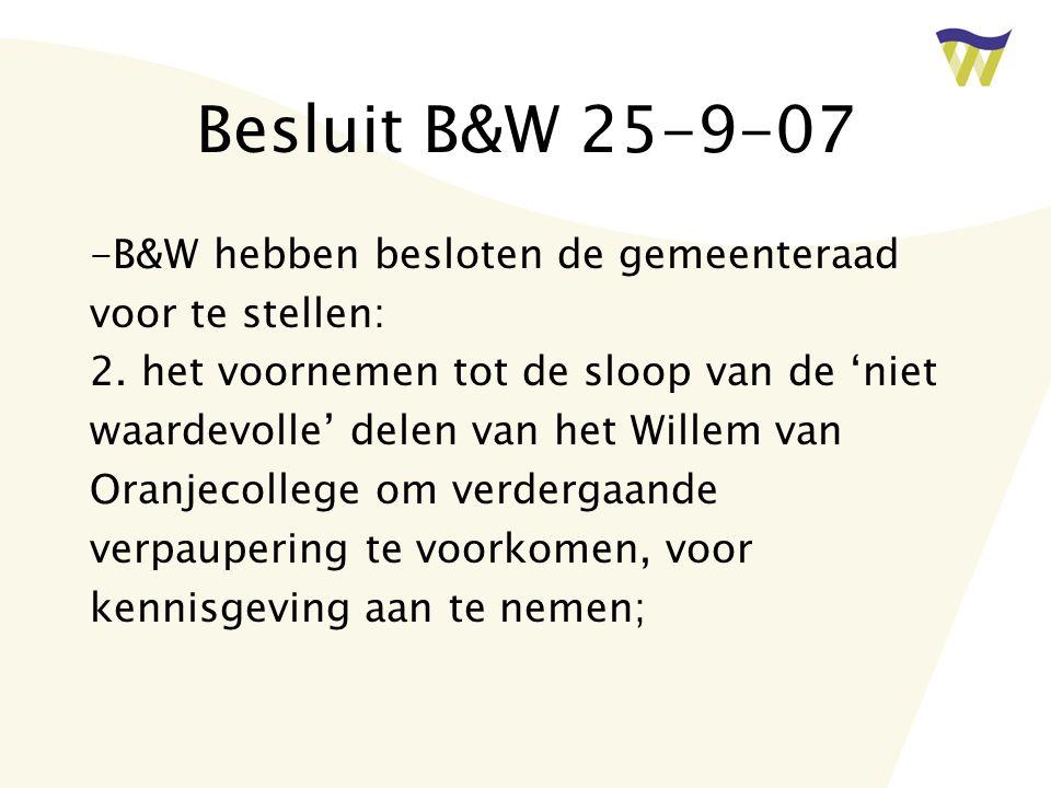 Besluit B&W 25-9-07 -B&W hebben besloten de gemeenteraad voor te stellen: 2. het voornemen tot de sloop van de 'niet waardevolle' delen van het Willem
