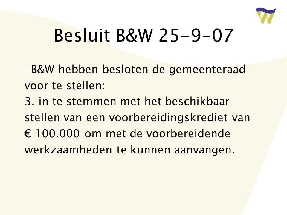 Besluit B&W 25-9-07 -B&W hebben besloten de gemeenteraad voor te stellen: 3. in te stemmen met het beschikbaar stellen van een voorbereidingskrediet v
