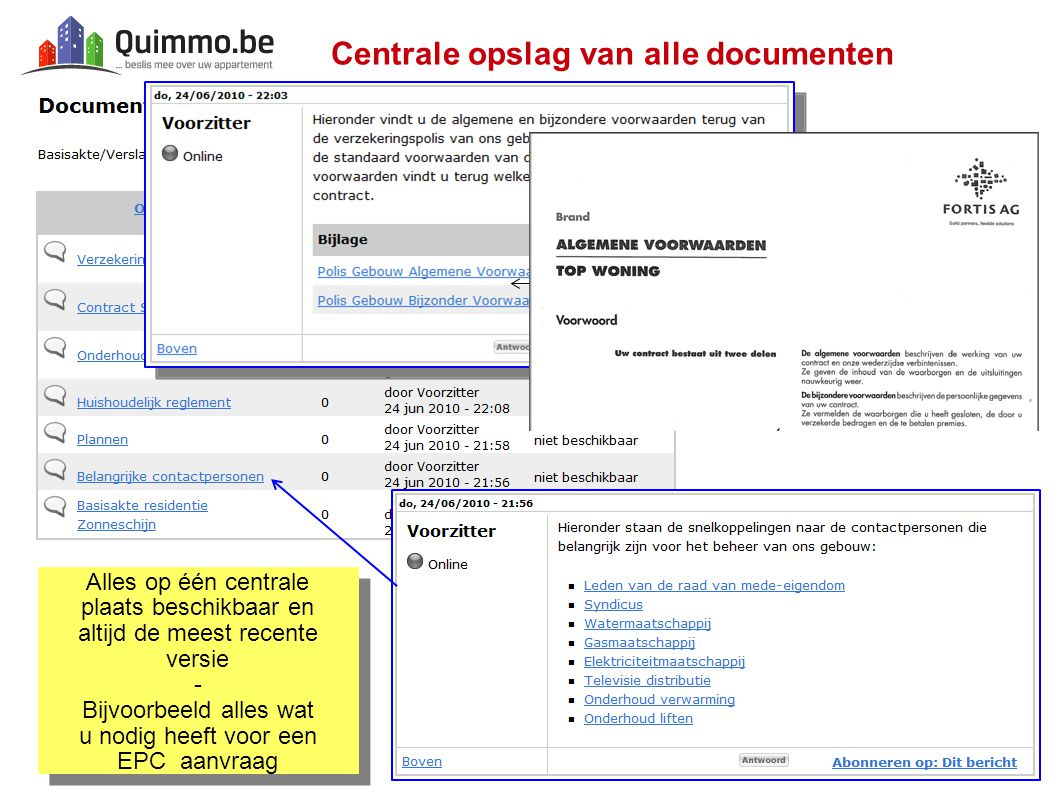 Centrale opslag van alle documenten Alles op één centrale plaats beschikbaar en altijd de meest recente versie - Bijvoorbeeld alles wat u nodig heeft