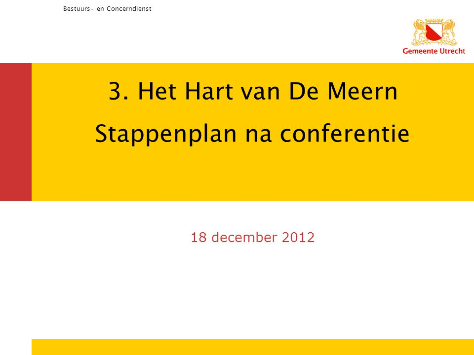 Bestuurs- en Concerndienst 3. Het Hart van De Meern Stappenplan na conferentie 18 december 2012