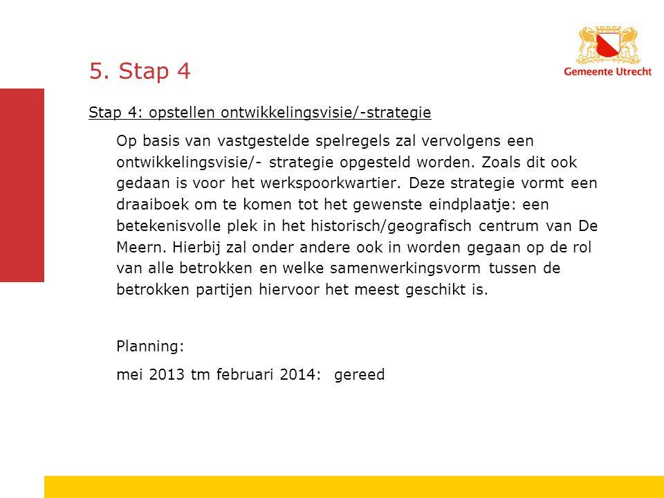 5. Stap 4 Stap 4: opstellen ontwikkelingsvisie/-strategie Op basis van vastgestelde spelregels zal vervolgens een ontwikkelingsvisie/- strategie opges