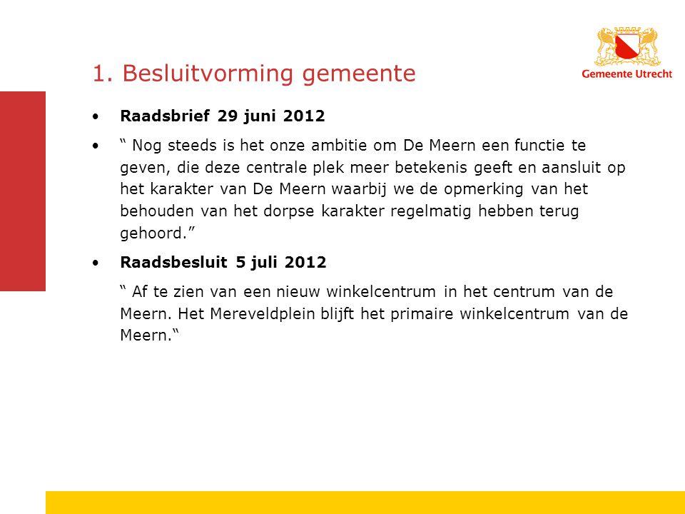 """1. Besluitvorming gemeente Raadsbrief 29 juni 2012 """" Nog steeds is het onze ambitie om De Meern een functie te geven, die deze centrale plek meer bete"""