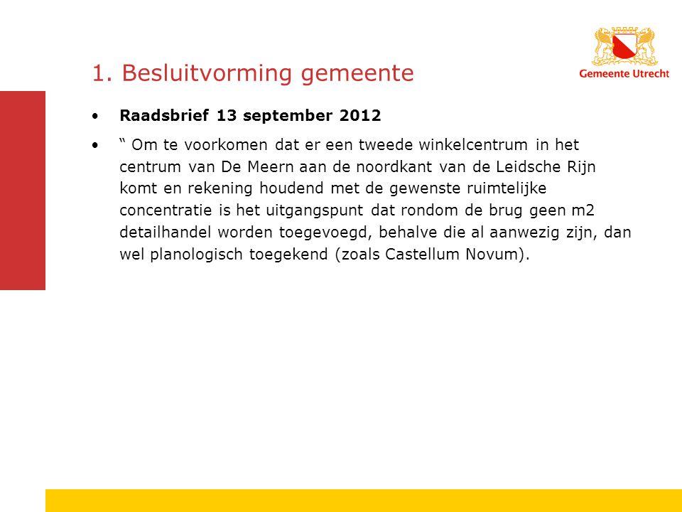 """1. Besluitvorming gemeente Raadsbrief 13 september 2012 """" Om te voorkomen dat er een tweede winkelcentrum in het centrum van De Meern aan de noordkant"""
