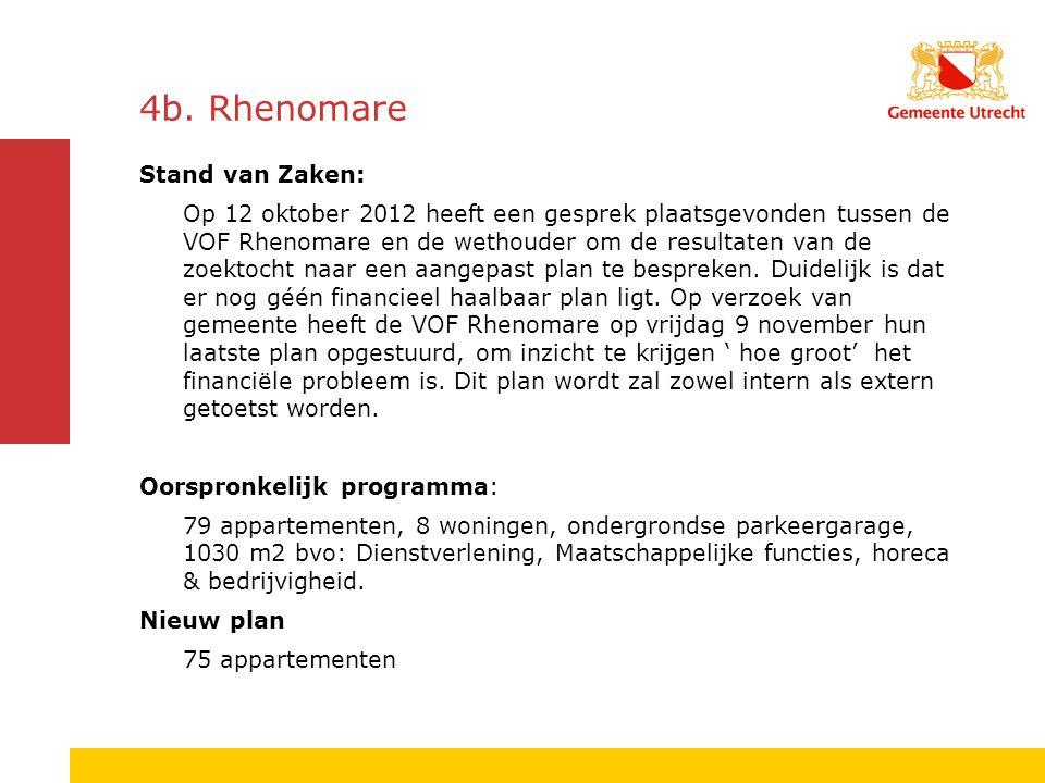 4b. Rhenomare Stand van Zaken: Op 12 oktober 2012 heeft een gesprek plaatsgevonden tussen de VOF Rhenomare en de wethouder om de resultaten van de zoe