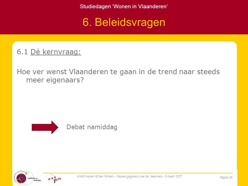 Studiedagen 'Wonen in Vlaanderen' Pagina 25 Kristof Heylen & Sien Winters - Nieuwe gegevens over de bewoners - 9 maart 2007 6.