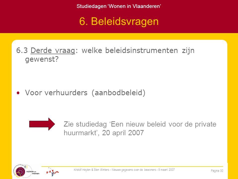 Studiedagen 'Wonen in Vlaanderen' Pagina 30 Kristof Heylen & Sien Winters - Nieuwe gegevens over de bewoners - 9 maart 2007 6.