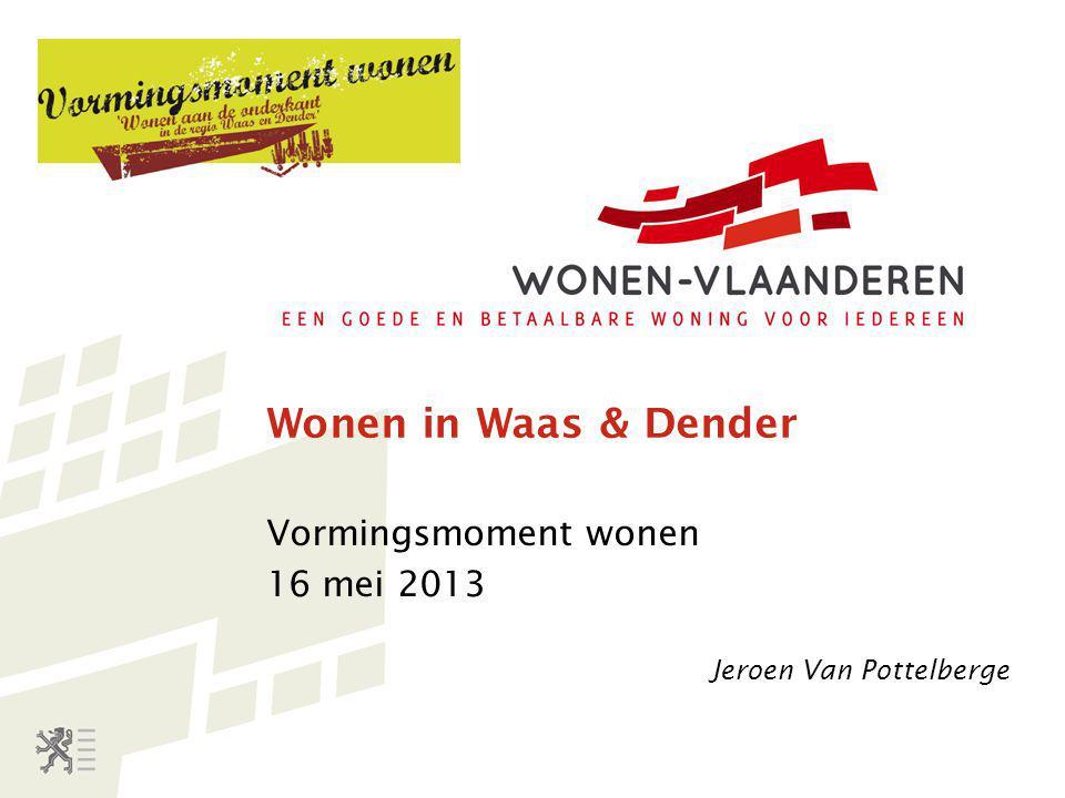 Wonen in Waas & Dender Vormingsmoment wonen 16 mei 2013 Jeroen Van Pottelberge