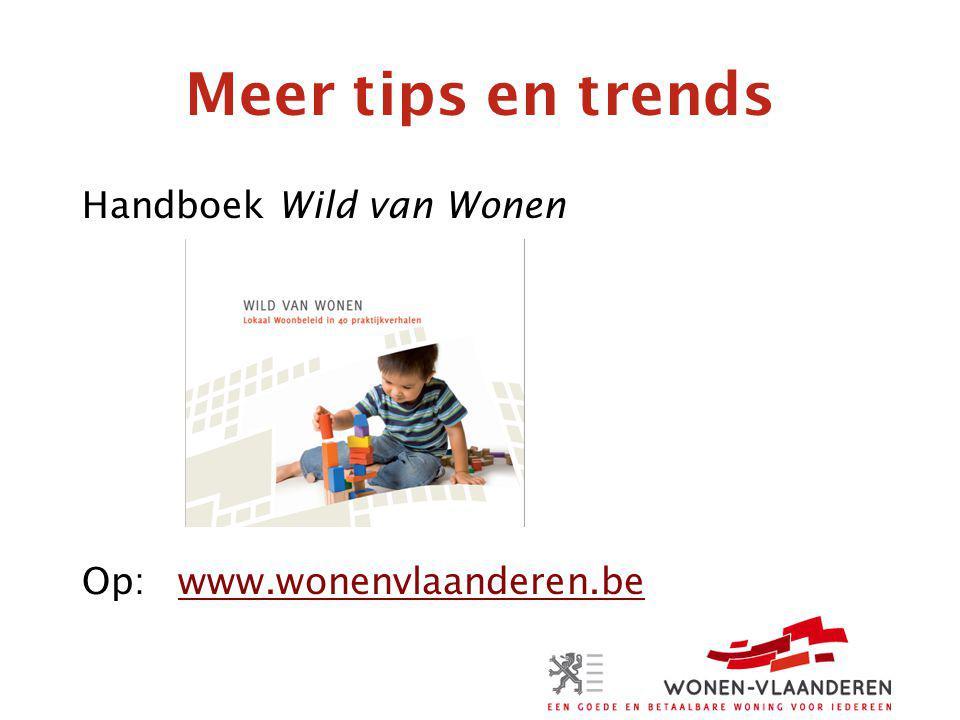 Meer tips en trends Handboek Wild van Wonen Op:www.wonenvlaanderen.bewww.wonenvlaanderen.be