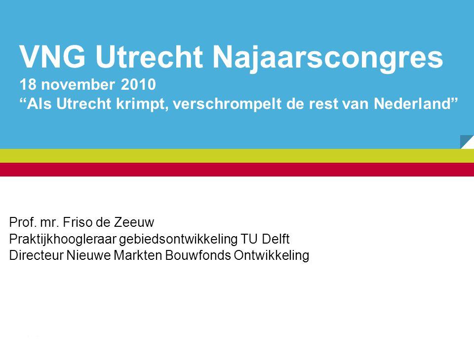 1 Hoofdlijn van mijn verhaal geleiding van de groei is de opgave; krimp is nauwelijks een probleem dilemma van Utrecht: ''iedereen'' wil er wonen en werken maar groene omgeving is juist de kracht