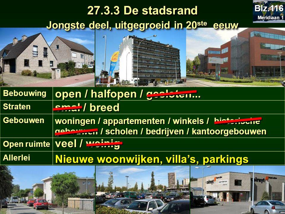 27.3.3 De stadsrand BebouwingStraten Gebouwen Open ruimte Allerlei open / halfopen / gesloten... smal / breed woningen / appartementen / winkels / his