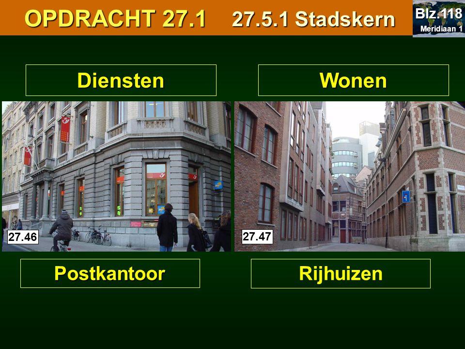 Diensten Postkantoor Wonen Rijhuizen 27.4027.46 27.47 OPDRACHT 27.1 OPDRACHT 27.1 27.5.1 Stadskern Meridiaan 1 Meridiaan 1 Blz.118