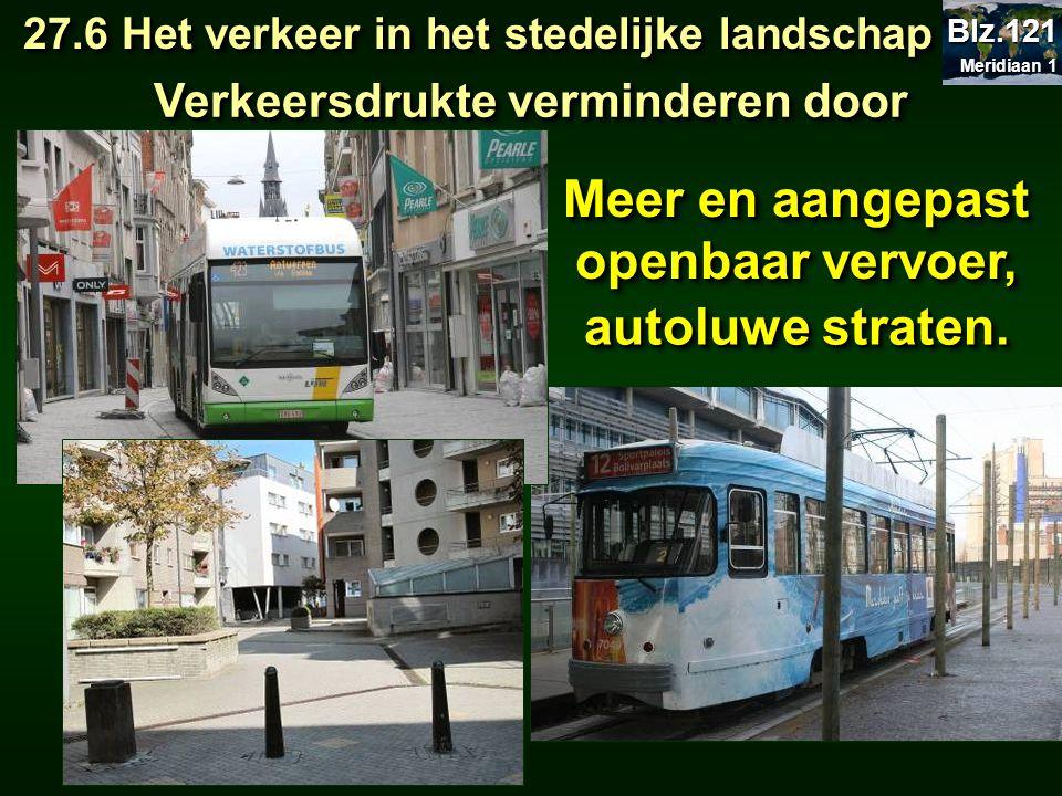 Meer en aangepast openbaar vervoer, Verkeersdrukte verminderen door 27.6 Het verkeer in het stedelijke landschap 27.6 Het verkeer in het stedelijke la