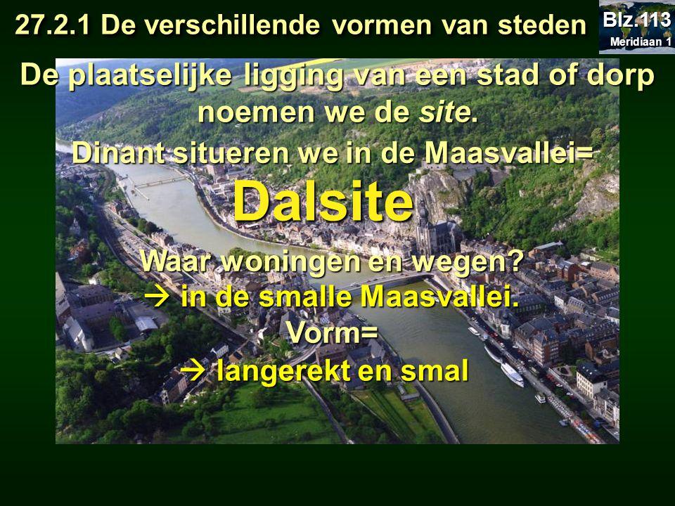 370 Dinant Dalsite De plaatselijke ligging van een stad of dorp noemen we de site. Dinant situeren we in de Maasvallei= Waar woningen en wegen? Vorm=