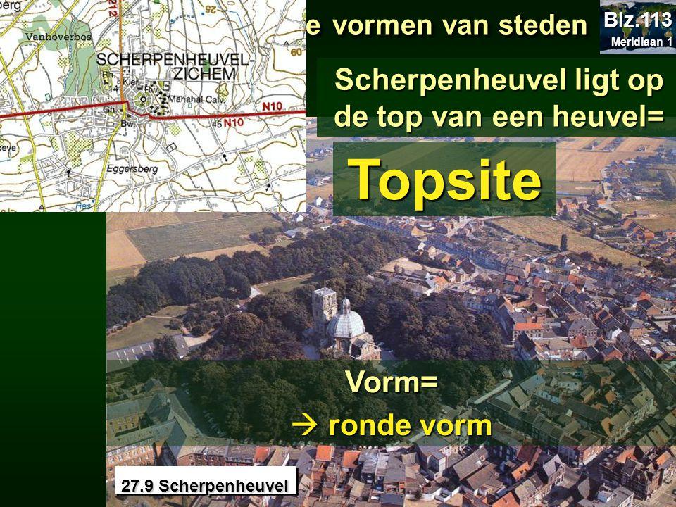 27.9 Scherpenheuvel Topsite Scherpenheuvel ligt op de top van een heuvel= 27.2.1 De verschillende vormen van steden 27.2.1 De verschillende vormen van