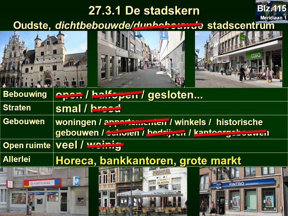 Oudste, dichtbebouwde/dunbebouwde stadscentrum 27.3.1 De stadskern BebouwingStraten Gebouwen Open ruimte Allerlei open / halfopen / gesloten... smal /